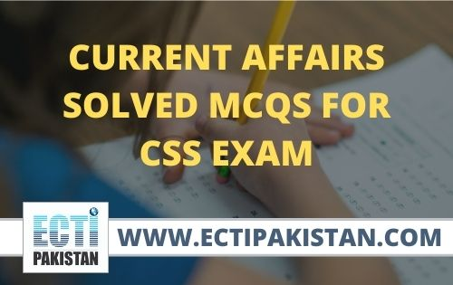 CSS Current Affairs MCQs for CSS Exam
